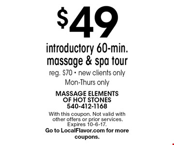 $49 introductory 60-min. massage & spa tour. Reg. $70. New clients only. Mon-Thurs only. With this coupon. Not valid with other offers or prior services. Expires 10-6-17. Go to LocalFlavor.com for more coupons.