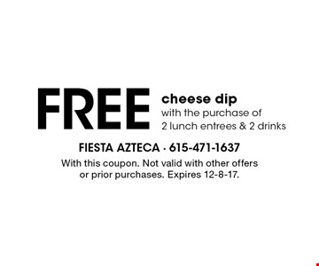 FREE cheese dip with the purchase of 2 lunch entrees & 2 drinks. With this coupon. Not valid with other offers or prior purchases. Expires 12-8-17.