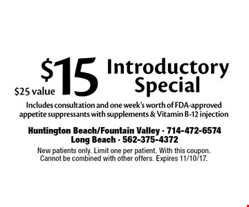 $15 Introductory Special. Includes consultation and one week's worth of FDA-approved appetite suppressants with supplements & Vitamin B-12 injection. $25 value. New patients only. Limit one per patient. With this coupon. Cannot be combined with other offers. Expires 11/10/17.