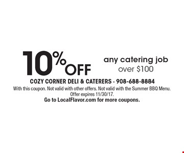 10% off any catering job over $100. With this coupon. Not valid with other offers. Not valid with the Summer BBQ Menu. Offer expires 11/30/17. Go to LocalFlavor.com for more coupons.