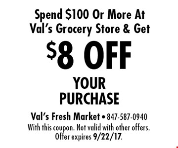 $8 OFF YOUR PURCHASE. Spend $100 Or More At Val's Grocery Store & Get. With this coupon. Not valid with other offers. Offer expires 9/22/17.