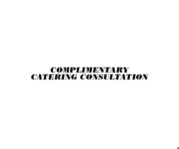Complimentary Catering Consultation.
