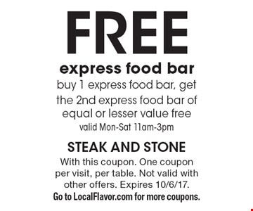 Free express food bar. buy 1 express food bar, get the 2nd express food bar of equal or lesser value free. valid Mon.-Sat. 11am-3pm. With this coupon. One coupon per visit, per table. Not valid with other offers. Expires 10/6/17. Go to LocalFlavor.com for more coupons.