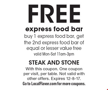 Free express food bar buy 1 express food bar, get the 2nd express food bar of equal or lesser value free. Valid Mon-Sat 11am-3pm. With this coupon. One coupon per visit, per table. Not valid with other offers. Expires 12-8-17. Go to LocalFlavor.com for more coupons.