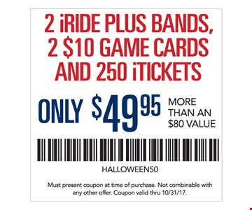 2 iRide plus bands, 2 $10 game cards and 250 iTickets for only $49.95