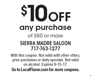 $10 OFF any purchase of $50 or more. With this coupon. Not valid with other offers, prior purchases or daily specials. Not valid on alcohol. Expires 9-15-17. Go to LocalFlavor.com for more coupons.