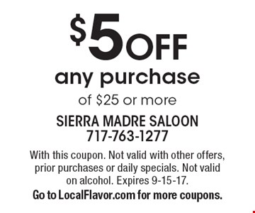 $5 OFF any purchase of $25 or more. With this coupon. Not valid with other offers, prior purchases or daily specials. Not valid on alcohol. Expires 9-15-17. Go to LocalFlavor.com for more coupons.