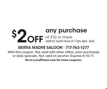 $2 Off any purchase of $10 or more valid for lunch hours of 11am-4pm, daily. With this coupon. Not valid with other offers, prior purchases or daily specials. Not valid on alcohol. Expires 9-15-17. Go to LocalFlavor.com for more coupons.