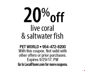 20% off live coral & saltwater fish. With this coupon. Not valid with other offers or prior purchases. Expires 9/29/17. PW Go to LocalFlavor.com for more coupons.