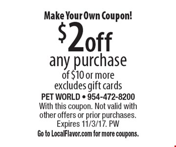 Make your own coupon! $2 off any purchase of $10 or more. Excludes gift cards. With this coupon. Not valid with other offers or prior purchases. Expires 11/3/17. PW. Go to LocalFlavor.com for more coupons.