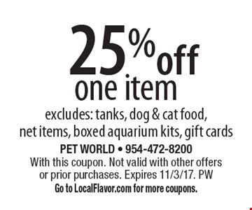 25% off one item. Excludes: tanks, dog & cat food, net items, boxed aquarium kits, gift cards. With this coupon. Not valid with other offers or prior purchases. Expires 11/3/17. PW. Go to LocalFlavor.com for more coupons.
