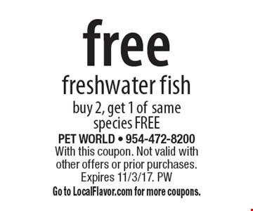 Free freshwater fish. Buy 2, get 1 of same species free. With this coupon. Not valid with other offers or prior purchases. Expires 11/3/17. PW. Go to LocalFlavor.com for more coupons.