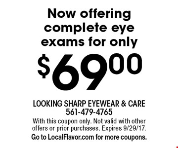 $69.00 eye exam. With this coupon only. Not valid with other offers or prior purchases. Expires 9/29/17.