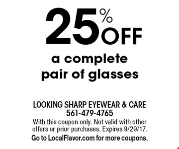 25% Off a complete pair of glasses. With this coupon only. Not valid with other offers or prior purchases. Expires 9/29/17.