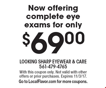 $69.00 eye exam. With this coupon only. Not valid with other offers or prior purchases. Expires 11/3/17. Go to LocalFlavor.com for more coupons.
