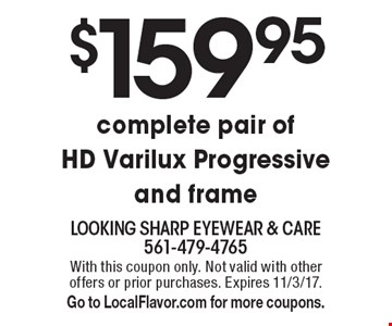 $159.95 complete pair of HD Varilux Progressive and frame. With this coupon only. Not valid with other offers or prior purchases. Expires 11/3/17. Go to LocalFlavor.com for more coupons.