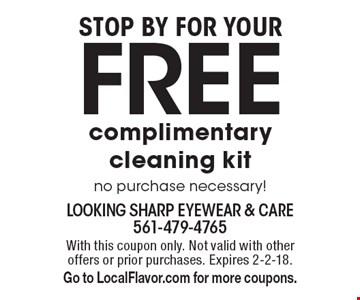 Stop by for your Free complimentary cleaning kit no purchase necessary!. With this coupon only. Not valid with other offers or prior purchases. Expires 2-2-18. Go to LocalFlavor.com for more coupons.
