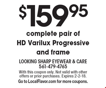 $159.95 complete pair of HD Varilux Progressive and frame. With this coupon only. Not valid with other offers or prior purchases. Expires 2-2-18. Go to LocalFlavor.com for more coupons.