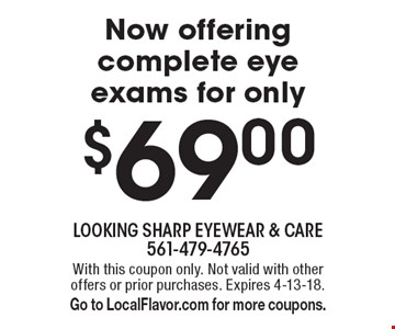 $69.00 eye exam. With this coupon only. Not valid with other offers or prior purchases. Expires 4-13-18. Go to LocalFlavor.com for more coupons.