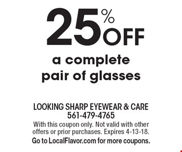 25% Off a complete pair of glasses. With this coupon only. Not valid with other offers or prior purchases. Expires 4-13-18. Go to LocalFlavor.com for more coupons.