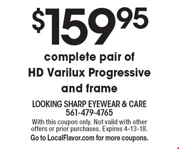 $159.95 complete pair of HD Varilux Progressive and frame. With this coupon only. Not valid with other offers or prior purchases. Expires 4-13-18. Go to LocalFlavor.com for more coupons.