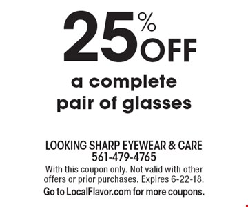 25% Off a complete pair of glasses. With this coupon only. Not valid with other offers or prior purchases. Expires 6-22-18. Go to LocalFlavor.com for more coupons.