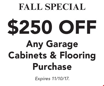 FALL SPECIAL $250 OFF Any Garage Cabinets & FlooringPurchase. Expires 11/10/17.