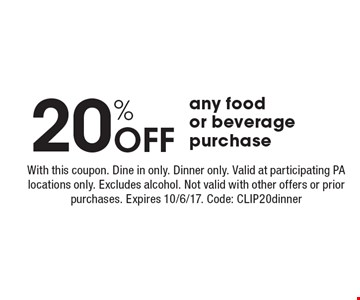 20% off any food or beverage purchase. With this coupon. Dine in only. Dinner only. Valid at participating PA locations only. Excludes alcohol. Not valid with other offers or prior purchases. Expires 10/6/17. Code: CLIP20dinner