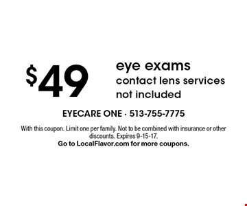 $49 eye examscontact lens services not included. With this coupon. Limit one per family. Not to be combined with insurance or other discounts. Expires 9-15-17.Go to LocalFlavor.com for more coupons.
