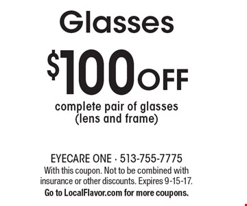 Glasses $100 Off complete pair of glasses (lens and frame). With this coupon. Not to be combined with insurance or other discounts. Expires 9-15-17.Go to LocalFlavor.com for more coupons.