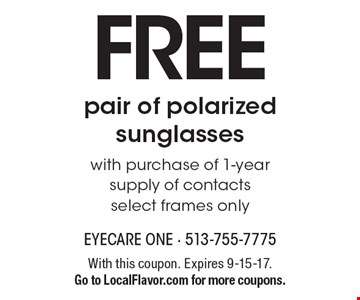 Free pair of polarized sunglasses with purchase of 1-year supply of contacts select frames only. With this coupon. Expires 9-15-17.Go to LocalFlavor.com for more coupons.
