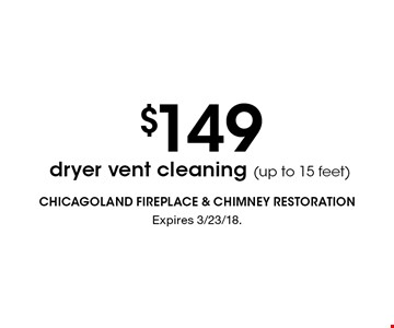 $149 dryer vent cleaning (up to 15 feet). Expires 3/23/18.