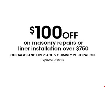$100 Off on masonry repairs or liner installation over $750. Expires 3/23/18.