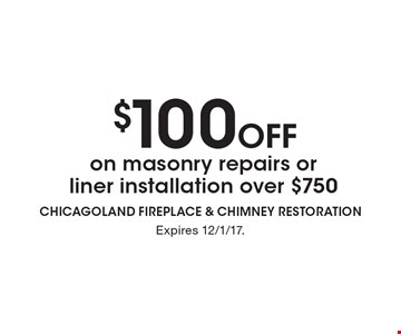 $100 off on masonry repairs or liner installation over $750. Expires 12/1/17.
