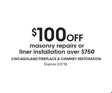 $100 Off masonry repairs or liner installation over $750. Expires 2/2/18.