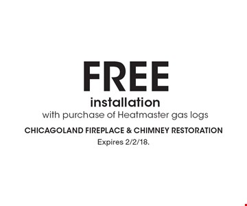 FREE installation with purchase of Heatmaster gas logs. Expires 2/2/18.