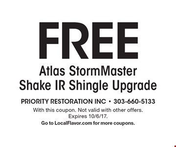 Free Atlas StormMaster Shake IR Shingle Upgrade. With this coupon. Not valid with other offers. Expires 10/6/17. Go to LocalFlavor.com for more coupons.