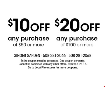 $20 OFF any purchase of $100 or more OR $10 OFF any purchase of $50 or more. Entire coupon must be presented. One coupon per party. Cannot be combined with any other offers. Expires 1-26-18. Go to LocalFlavor.com for more coupons.