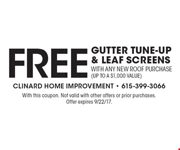 Free Gutter Tune-Up & Leaf Screens with any new roof purchase(up to a $1,000 value). With this coupon. Not valid with other offers or prior purchases. Offer expires 9/22/17.