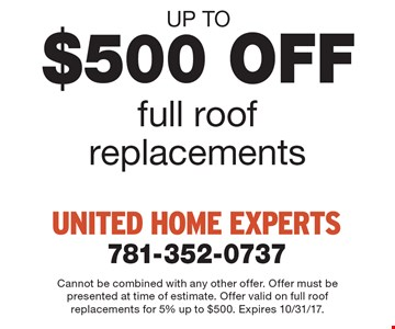 Up to $500 OFF full roof replacements. Cannot be combined with any other offer. Offer must be presented at time of estimate. Offer valid on full roof replacements for 5% up to $500. Expires 10/31/17.