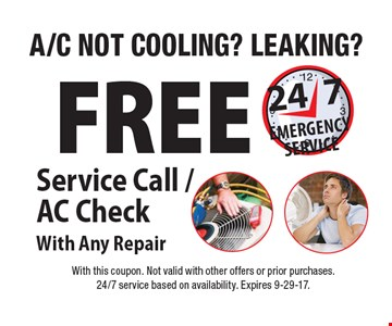 A/C Not Cooling? Leaking? Free Service Call / AC Check With Any Repair. 24/7 Emergency Service. With this coupon. Not valid with other offers or prior purchases. 24/7 service based on availability. Expires 9-29-17.