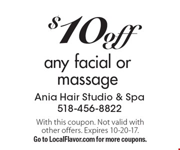 $10 off any facial or massage. With this coupon. Not valid with other offers. Expires 10-20-17. Go to LocalFlavor.com for more coupons.