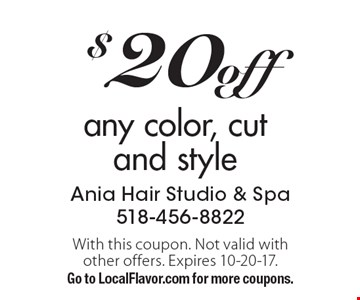 $20 off any color, cut and style. With this coupon. Not valid with other offers. Expires 10-20-17. Go to LocalFlavor.com for more coupons.