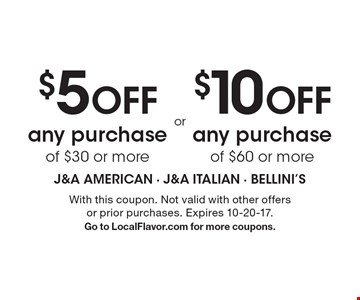 $5 OFF any purchase of $30 or more or $10 OFF any purchase of $60 or more. With this coupon. Not valid with other offers or prior purchases. Expires 10-20-17. Go to LocalFlavor.com for more coupons.