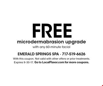 FREE microdermabrasion upgrade with any 60-minute facial. With this coupon. Not valid with other offers or prior treatments. Expires 9-30-17. Go to LocalFlavor.com for more coupons.