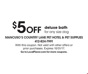 $5 Off deluxe bath for any size dog. With this coupon. Not valid with other offers or prior purchases. Expires 10/31/17. Go to LocalFlavor.com for more coupons.