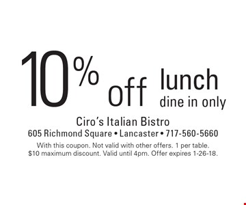 10% off lunch. Dine in only. With this coupon. Not valid with other offers. 1 per table. $10 maximum discount. Valid until 4pm. Offer expires 1-26-18.