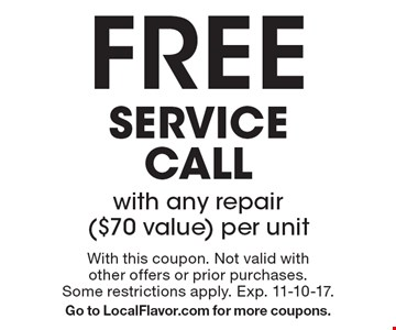 Free service call with any repair ($70 value) per unit. With this coupon. Not valid with other offers or prior purchases. Some restrictions apply. Exp. 11-10-17. Go to LocalFlavor.com for more coupons.