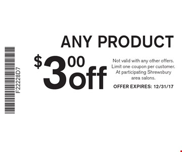$3.00 off ANY PRODUCT. Not valid with any other offers. Limit one coupon per customer. At participating Shrewsbury area salons. OFFER EXPIRES: 12/31/17