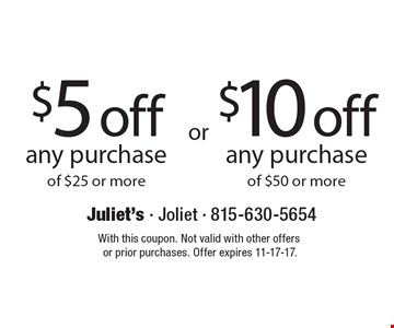 $5 off any purchase of $25 or more. $10 off any purchase of $50 or more. With this coupon. Not valid with other offers or prior purchases. Offer expires 11-17-17.